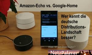 Amazon-Echo oder Google-Home - wer kennt die deutsche Distributions-Landschaft besser?