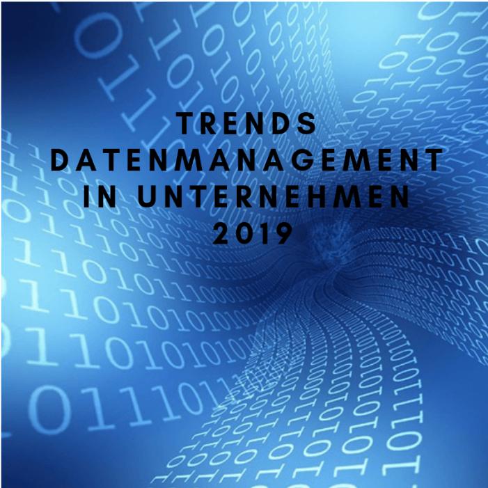 5 Trends bestimmen 2019 das Datenmanagement in Unternehmen